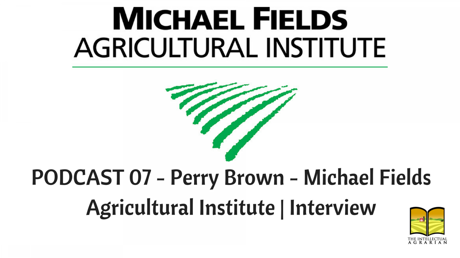 Podcast 07: Perry Brown – Micheal Fields Agricultural Institute   Interview
