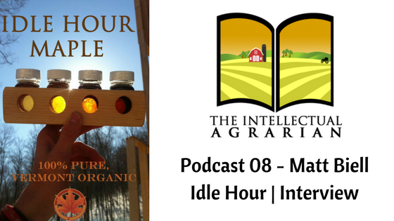 Podcast 08: Matt Biell – Idle Hour Maple Syrup   Interview
