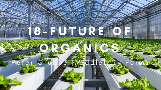 18 – The Future of Organics   Peter Grubbe – Middlebury Farms