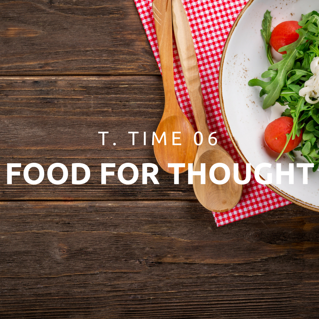 T. Time 06 – Food For Thought