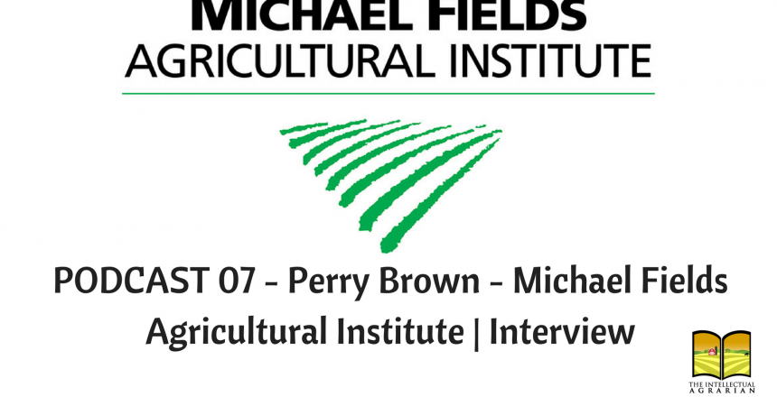 Podcast 07 - Perry Brown - Michael Fields Agricultural Institute - Interview